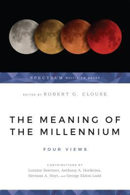 The Meaning of the Millennium: Four Views 9780877847946