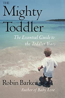 The Mighty Toddler: The Essential Guide to the Toddler Years 9780871319869