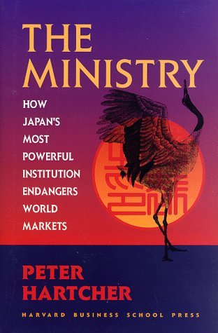 The Ministry: How Japan's Most Powerful Institution Endangers World Markets 9780875847856
