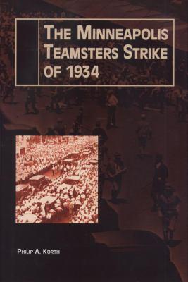 The Minneapolis Teamsters Strike of 1934 9780870133855