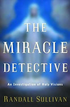 The Miracle Detective: An Investigation of Holy Visions 9780871139160