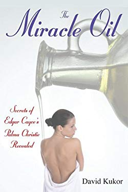 The Miracle Oil: Secrets of Edgar Cayce's Palma Christi Revealed 9780876045725