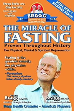 The Miracle of Fasting, 51th Edition: Proven Throughout History for Physical, Mental, & Spiritual Rejuvenation 9780877900399