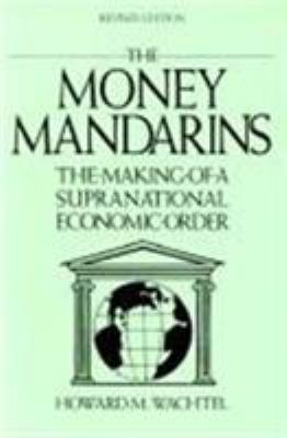 The Money Mandarins: The Making of a Supranational Economic Order 9780873327046