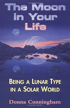The Moon in Your Life: Being a Lunar Type in a Solar World 9780877288374