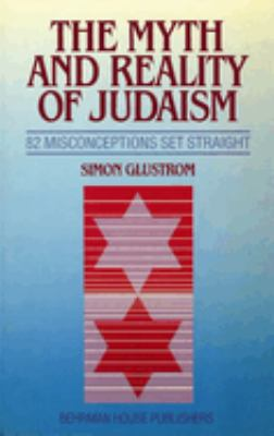 The Myth and Reality of Judaism: 82 Misconceptions Set Straight