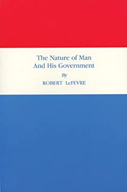 The Nature of Man and His Government 9780870040917