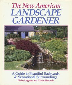 The New American Landscape Gardener: A Guide to Beautiful Backyards and Sensational Surroundings 9780878576722