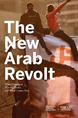 The New Arab Revolt: What Happened, What It Means, and What Comes Next 9780876095287
