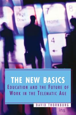 The New Basics: Education and the Future of Work in the Telematic Age 9780871206565