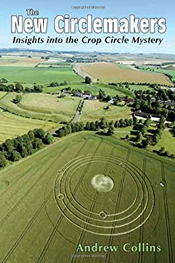 The New Circlemakers: Insights Into the Crop Circle Mystery 9780876045497
