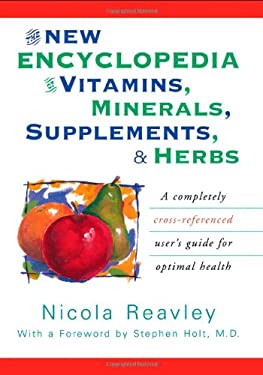 The New Encyclopedia of Vitamins, Minerals, Supplements, & Herbs: How They Are Best Used to Promote Health and Well Being 9780871318978