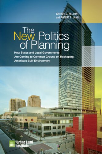 The New Politics of Planning: How States and Local Governments Are Coming to Common Ground on Reshaping America's Built Environment 9780874201284