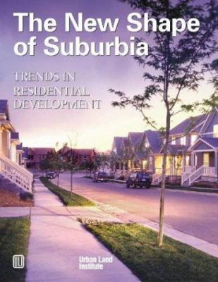 The New Shape of Suburbia: Trends in Residential Development 9780874208979