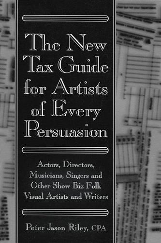 The New Tax Guide for Artists of Every Persuasion: Actors, Directors, Musicians, Singers, and Other Show Biz Folks 9780879109660