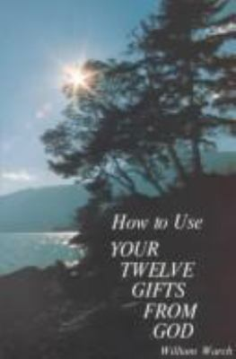 How to Use Your Twelve Gifts from God: An Introduction to the Life-Changing Concepts of New Thought 9780875165301
