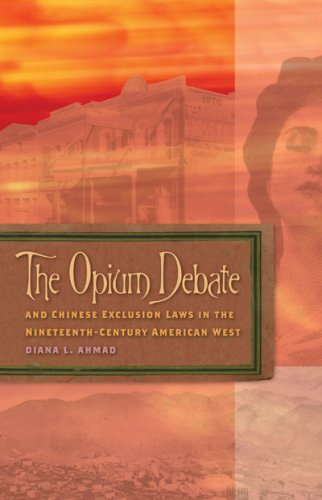 The Opium Debate and Chinese Exclusion Laws in the Nineteenth-Century American West 9780874176988
