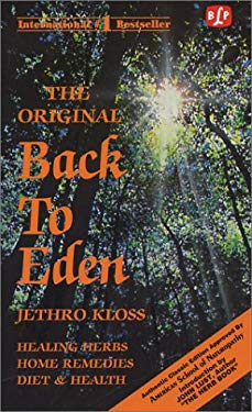 The Original Back to Eden: The Classic Guide to Herbal Medicine, Natural Foods, and Home Remedies Since 1939 9780879040000