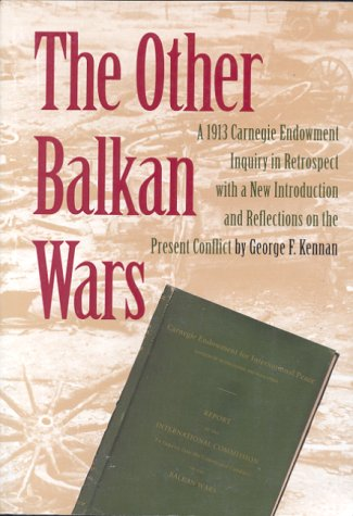 The Other Balkan Wars: A 1913 Carnegie Endowment Inquiry in Retrospect 9780870030321