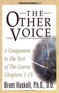 The Other Voice: A Companion to the Text of The Course Chapters 1-15 9780875167152