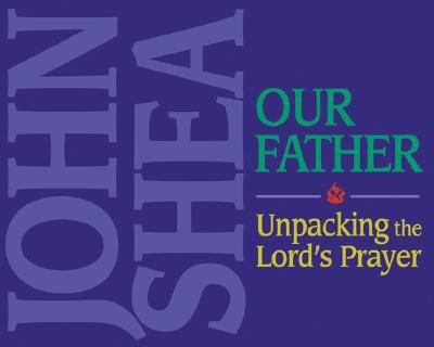 The Our Father: Unpacking the Lord's Prayer 9780879463533