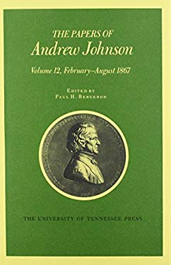 Papers a Johnson Vol 12: February August 1867 9780870498961