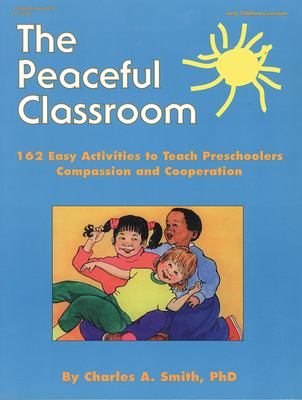 The Peaceful Classroom: 162 Easy Activities to Teach Preschoolers Compassion and Cooperation 9780876591659