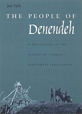 The People of Denendeh: Ethnohistory of the Indians of Canada's Northwest Territories 9780877457350