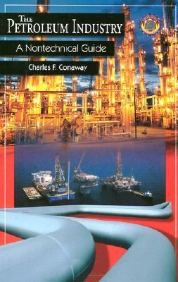 The Petroleum Industry: A Nontechnical Guide 9780878147632