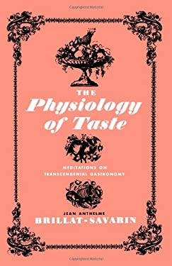 The Physiology of Taste: Meditations of Transcendental Gastronomy 9780871402004