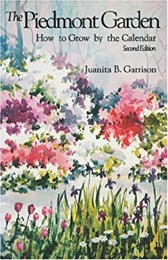 The Piedmont Garden: How to Grow by the Calendar, 2nd Ed. 9780872497177