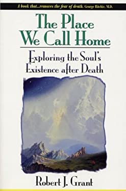 The Place We Call Home: Exploring the Soul's Existence After Death 9780876044575