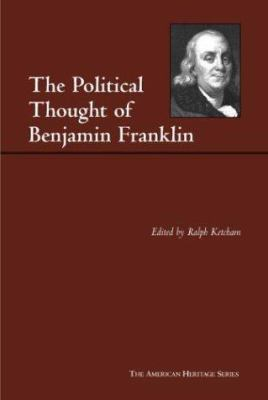 The Political Thought of Benjamin Franklin 9780872206830