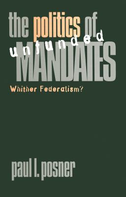 The Politics of Unfunded Mandates: Whither Federalism? 9780878407095