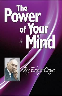 The Power of Your Mind: An Edgar Cayce Series Title 9780876045893