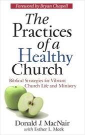 The Practices of a Healthy Church: Biblical Strategies for Vibrant Church Life and Ministry 3878795