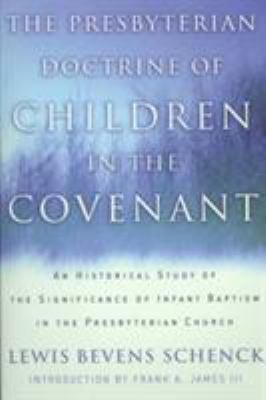 The Presbyterian Doctrine of Children in the Covenant: An Historical Study of the Significance of Infant Baptism in the Presbyterian Church 9780875525235