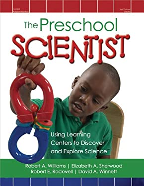 The Preschool Scientist: Using Learning Centers to Discover and Explore Science 9780876591307
