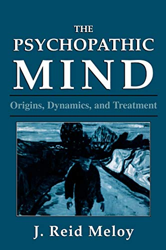 The Psychopathic Mind: Origins, Dynamics, and Treatment 9780876683118