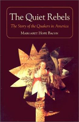 The Quiet Rebels: The Story of the Quakers in America 9780875749358