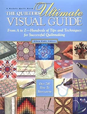 The Quilters Ultimate Visual Guide: From A to Z-- Hundreds of Tips and Techniques for Successful Quiltmaking 9780875969879