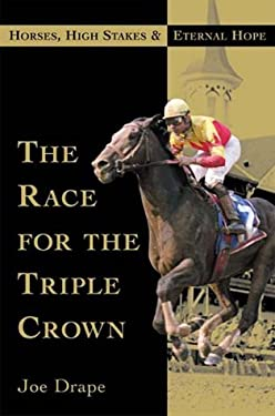 The Race for the Triple Crown: Horses, High Stakes, and Eternal Hope 9780871137852