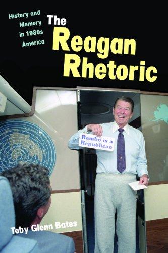 The Reagan Rhetoric: History and Memory in 1980s America 9780875806549