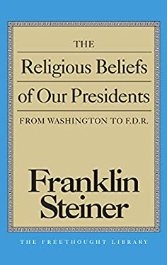 The Religious Beliefs of Our Presidents: From Washington to F.D.R. 9780879759759