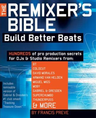 The Remixer's Bible: Build Better Beats [With CD] 9780879308810
