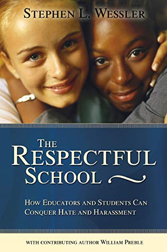 The Respectful School: How Educators and Students Can Conquer Hate and Harassment 9780871207838