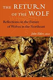 The Return of the Wolf: Reflections on the Future of Wolves in the Northeast - Bass, Rick / Elder, John / McKibben, Bill