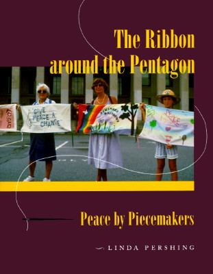 The Ribbon Around the Pentagon: Peace by Piecemakers