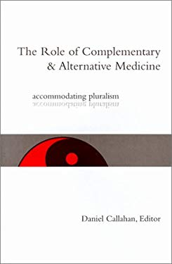 The Role of Complementary and Alternative Medicine: Accommodating Pluralism 9780878408771