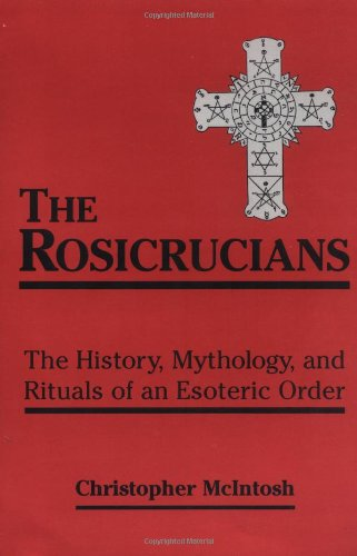 The Rosicrucians: The History, Mythology, and Rituals of an Esoteric Order 9780877289203